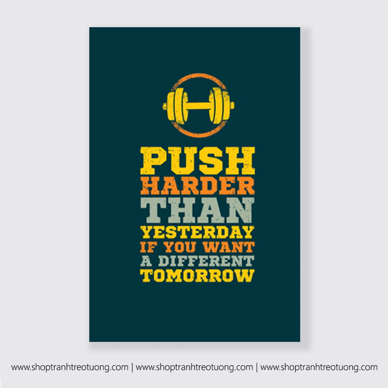 Tranh động lực: Push harder than yesterday if you want a different tomorrow