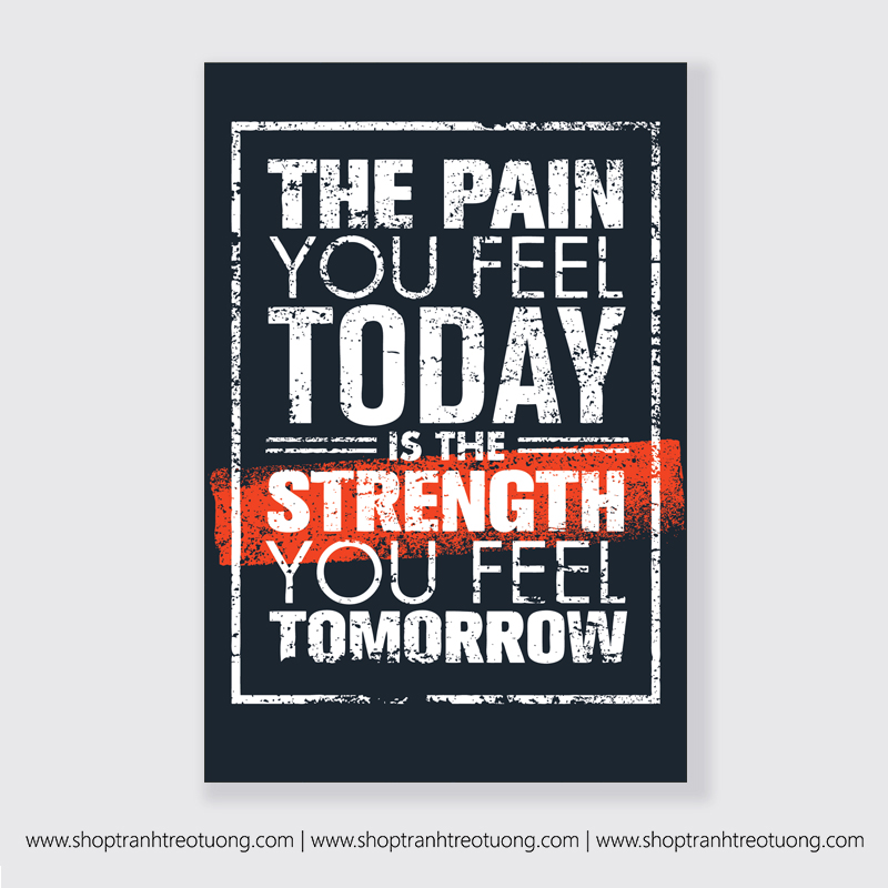 Tranh động lực: The pain you feel today is the strength you feel tomorrow