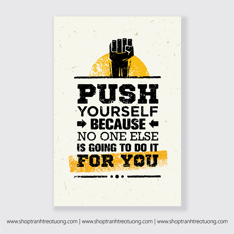 Tranh động lực: Push yourself because no one else is going to do it for you
