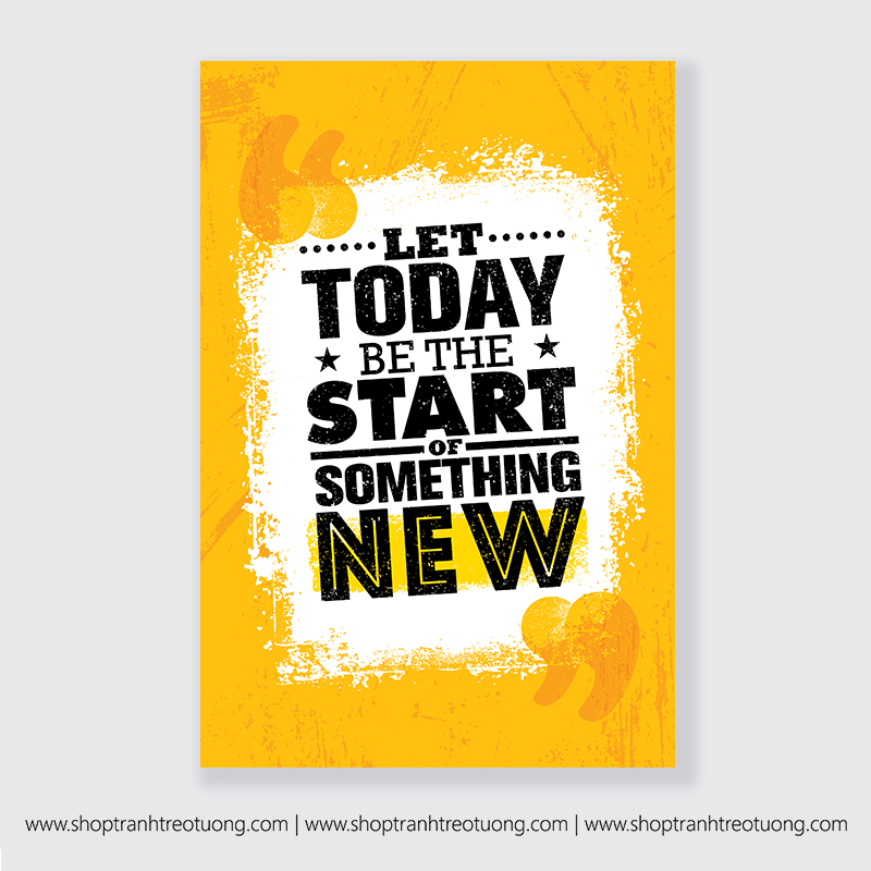 Tranh động lực: Let today be the start something new
