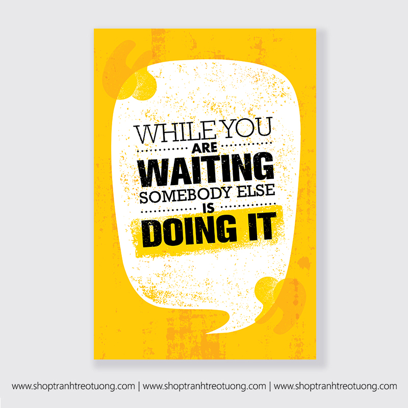 Tranh động lực: While you are waiting somebody else is doing it