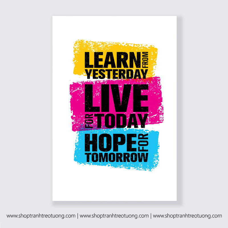 Tranh động lực: Learn from yesterday, live for today, hope for tomorrow