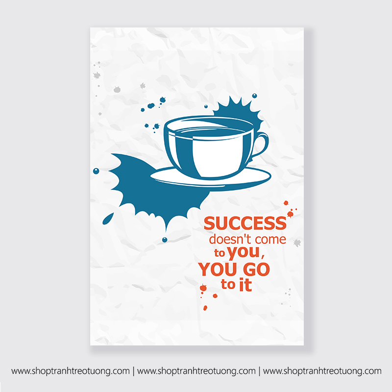 Tranh động lực: Success doesnt come to you, you go to it